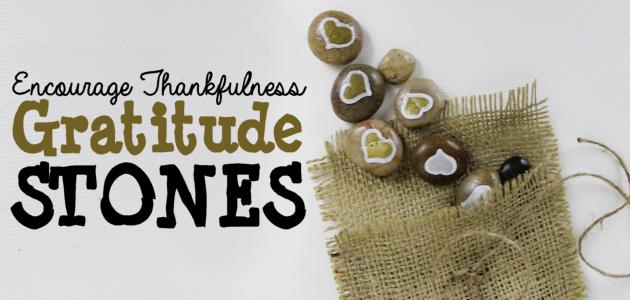 Encourage Thankfulness with Gratitude Stones