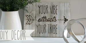 DIY Your Vibe Attracts Your Tribe Wood Plaque