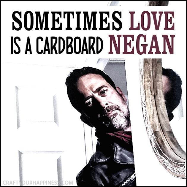 Sometimes Love is a Cardboard Negan