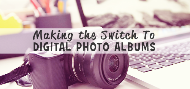 Making the Switch To Digital Photo Albums