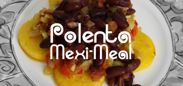Polenta Mexi-Meal Delicious Mexican Recipe