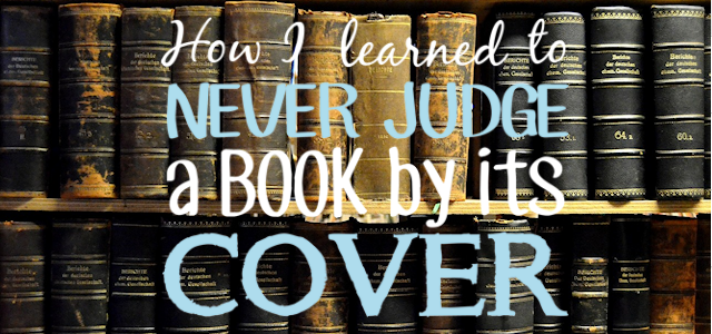 How I Learned To Never Judge a Book By It's Cover