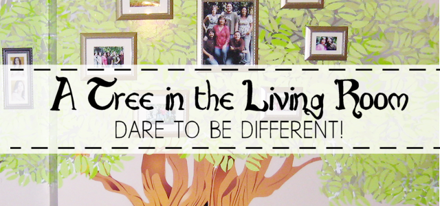 A Tree in the Living Room : Dare To Be Different!