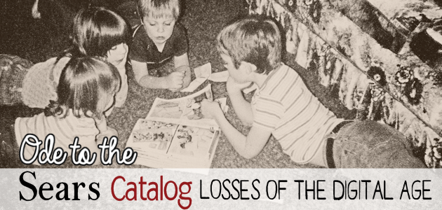 Ode to the Sears Catalog : Losses of the Digital Age
