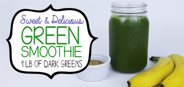 How to Drink a Pound of Greens and Love It! Green Smoothie Recipe