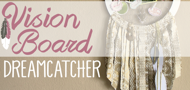 How to Make a Gorgeous and Inspirational Dream Catcher Vision Board