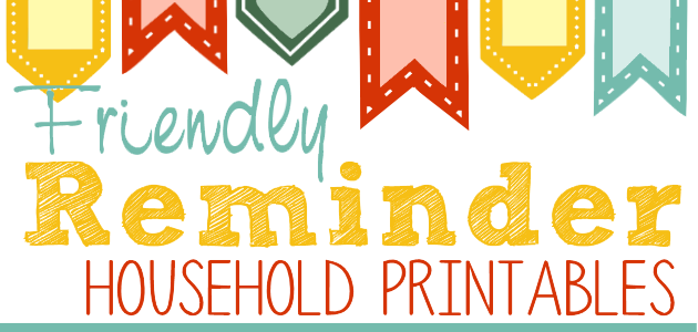 Friendly Reminders Household Printables