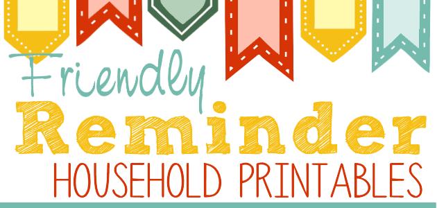 Friendly Reminders Household Printables