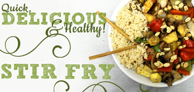 How to Make a Quick, Delicious & Healthy Stir Fry Recipe
