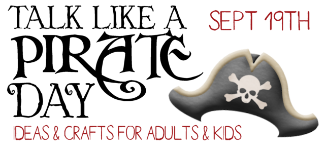Ahoy Mateys! It Be Talk Like a Pirate Day!