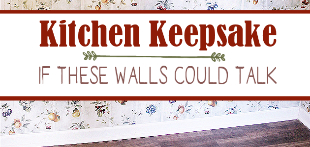 Kitchen Keepsake : If These Walls Could Talk