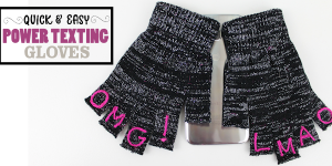 How to Make Your Own Quick Inexpensive Power Texting Gloves