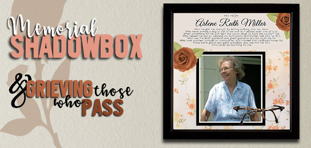 Create a Memorial Shadow Box & Grieving Those Who Pass