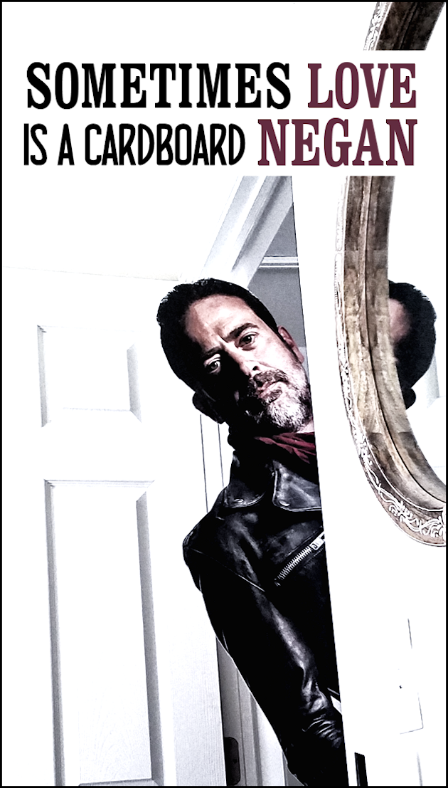 Sometimes Love Is a Cardboard Negan