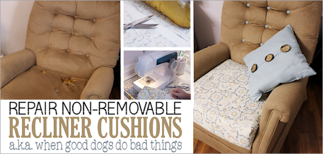 How to Repair a Recliner Cushion (aka When Good Dogs Do Bad Things)