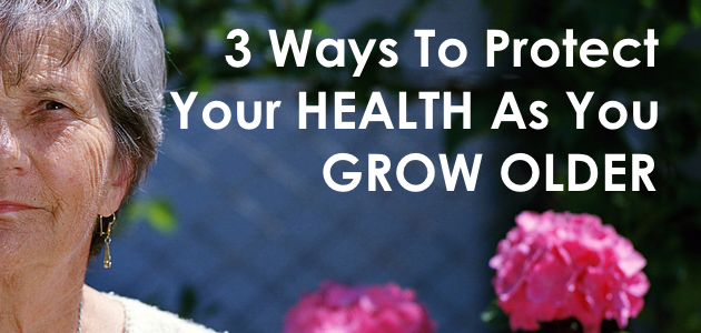 Protecting Your Health As You Grow Older