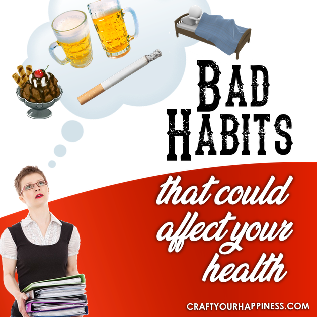 We all have bad habits in life, and although not all of them can affect our personal health, a lot of them do. Here are some tips to help.