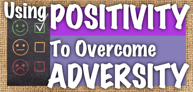 Using Positivity To Overcome Adversity