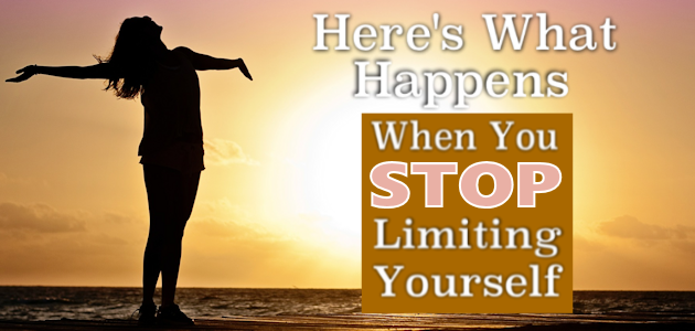 Here's What Happens When You Stop Limiting Yourself