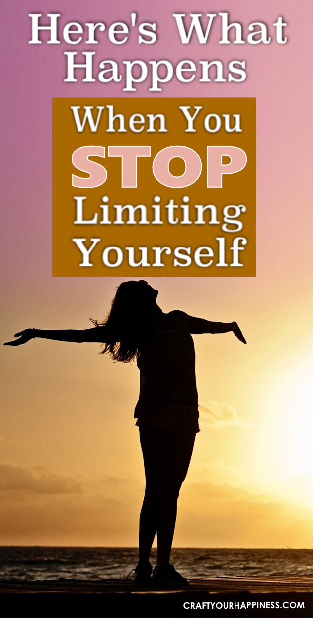 You'd be surprised at how much we get in our own way. Once you are aware and stop limiting yourself you'll be amazed at how much your life will change!