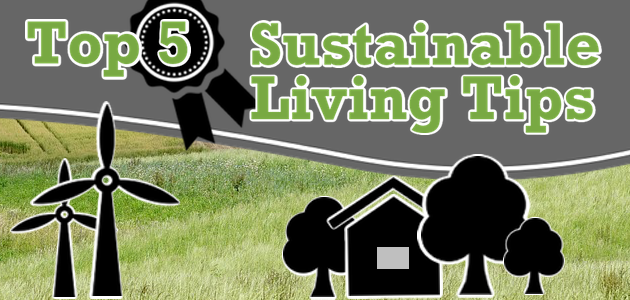 Top 5 Sustainable Living Tips