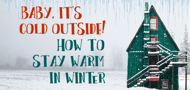 Baby Its Cold Outside – How to Stay Warm