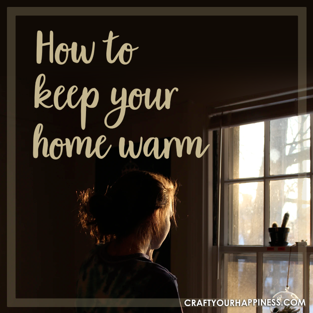 Here are some ideas on How to Keep Your Home Warm during those chilly or downright freezing time of the year. Stay warm and also save money!