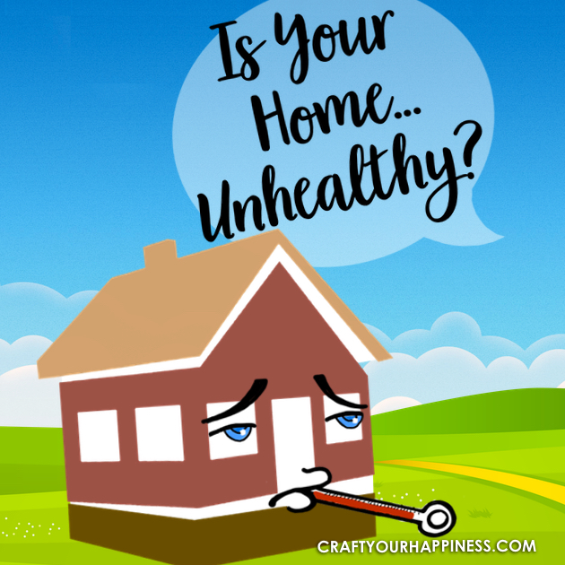 Is your home unhealthy? You might be surprised at the things that can contribute to an unhealthy environment.