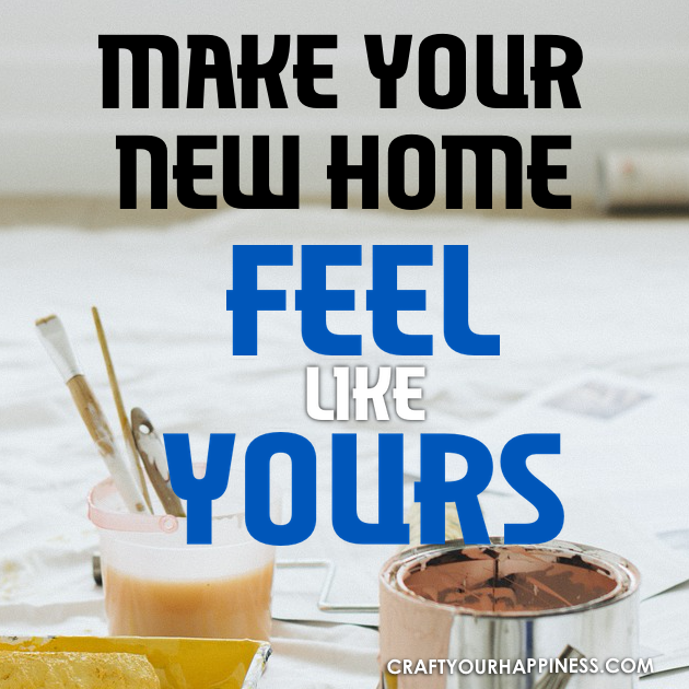 Moving into a new house is exciting and filled with opportunity! Follow a few tips to help you make a new home feel like yours!