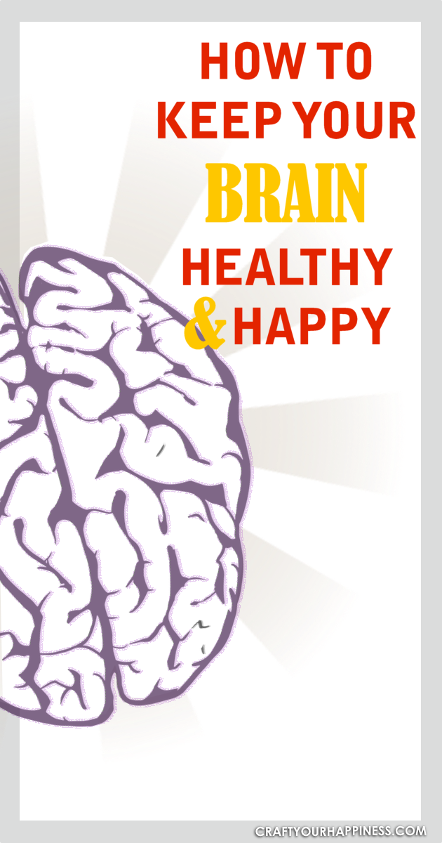 Here are some tips and ideas to help keep your brain healthy and happy!