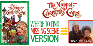 "How to Find the Muppet Christmas Carol with the Missing Scene ""When Love Is Gone"""