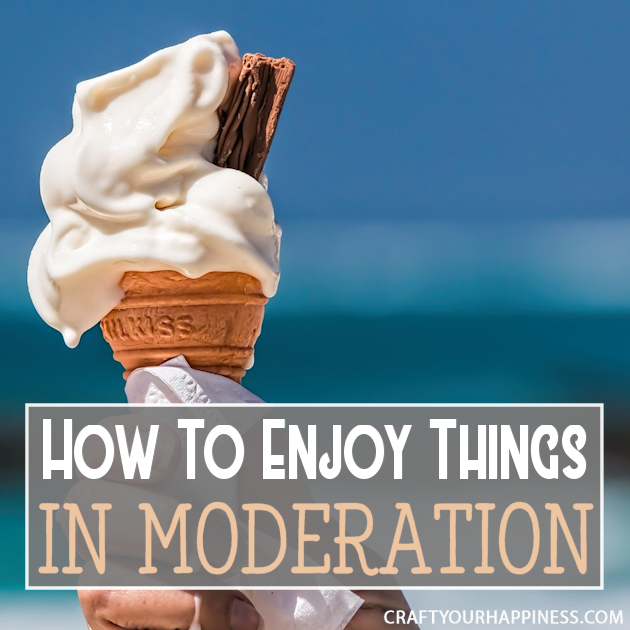 Things are seldom all good or bad and many things we enjoy are not good in excess. Learn some tips on how to enjoy things in moderation.