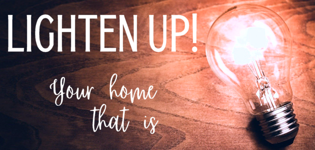 Lighten Up! Your Home That Is