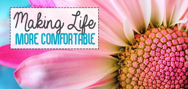 Make Life More Comfortable