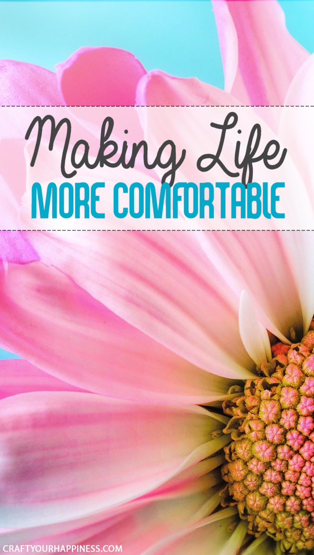 "Life is pretty awesome despite it's ups and downs. However, many of the ""downs"" can be eased.  Here are a few general ideas to make life more comfortable!"