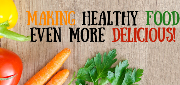 Making Healthy Food Even More Delicious!
