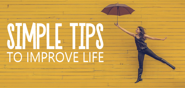 Simple Tips to Improve Life
