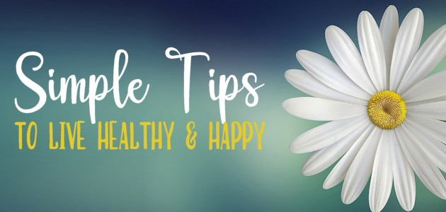 Simple Tips to Live Healthy and Happy