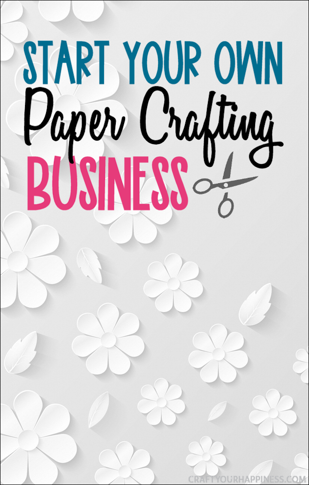 If you love to craft with paper and your looking for a way to earn extra income check out our ideas on how to start your own paper crafting business!
