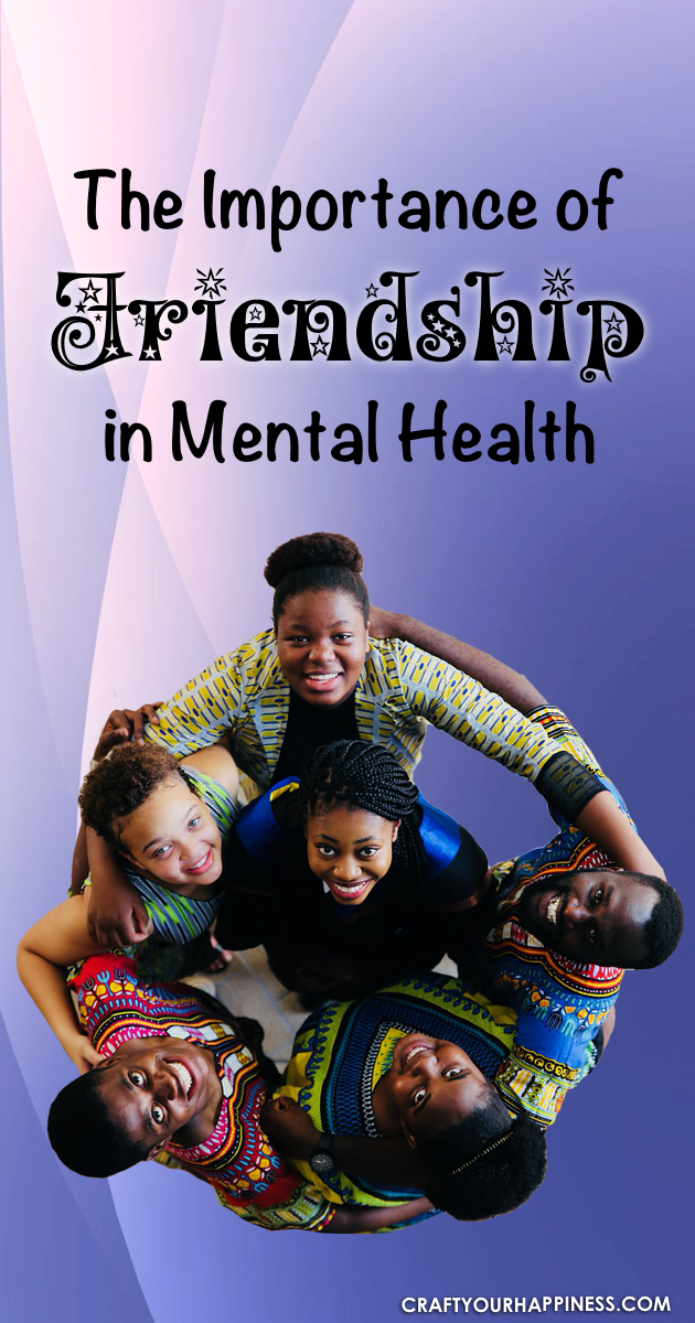 Many things affect our well being but we can underestimate the importance of friendship in mental health. Learn why friendship is so important.