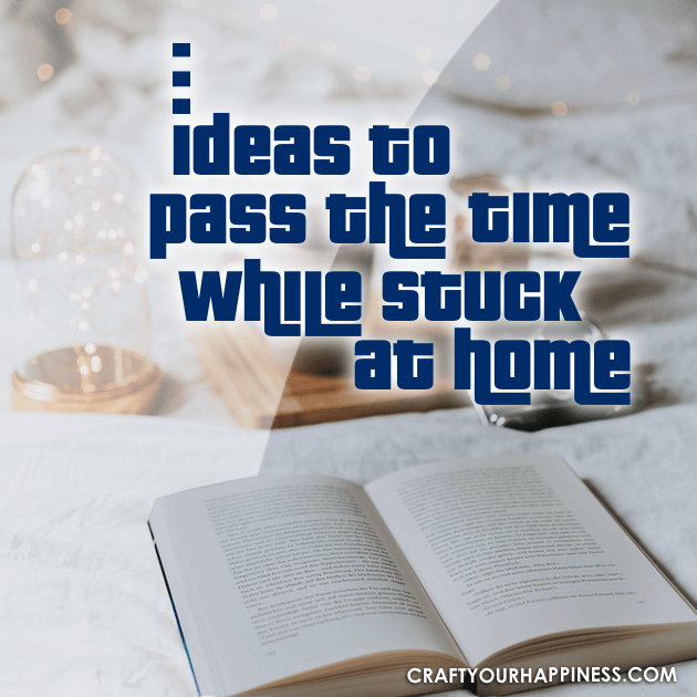 Here are just a few ideas you can use while you are stuck at home.